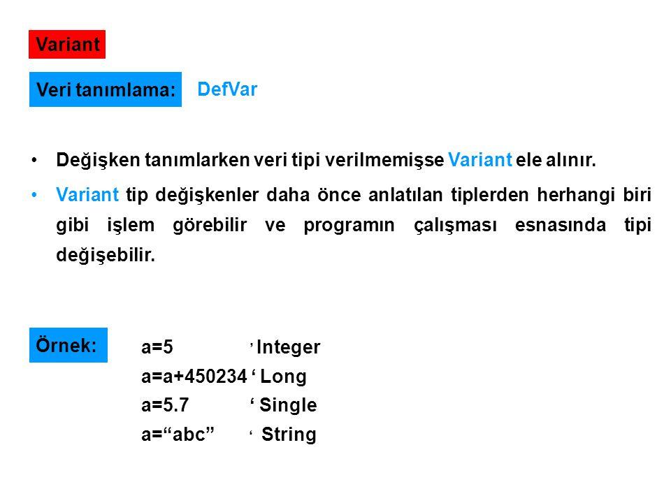 Variant Veri tanımlama: DefVar. Değişken tanımlarken veri tipi verilmemişse Variant ele alınır.