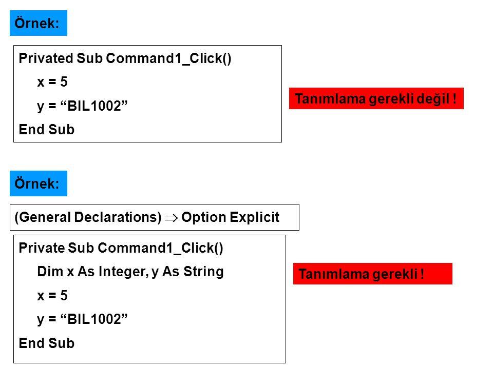 Örnek: Privated Sub Command1_Click() x = 5. y = BIL1002 End Sub. Tanımlama gerekli değil ! Örnek: