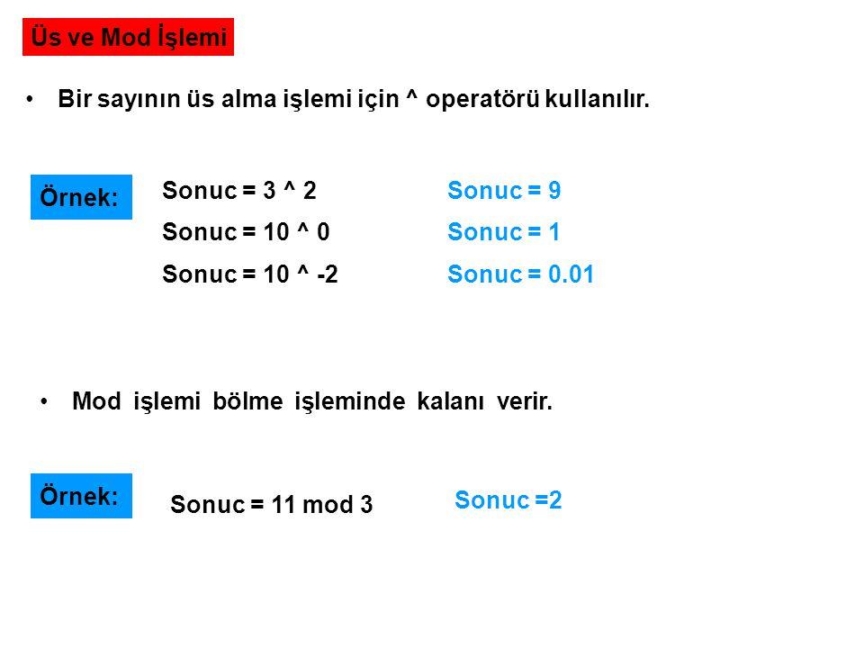 Üs ve Mod İşlemi Bir sayının üs alma işlemi için ^ operatörü kullanılır. Sonuc = 3 ^ 2. Sonuc = 10 ^ 0.