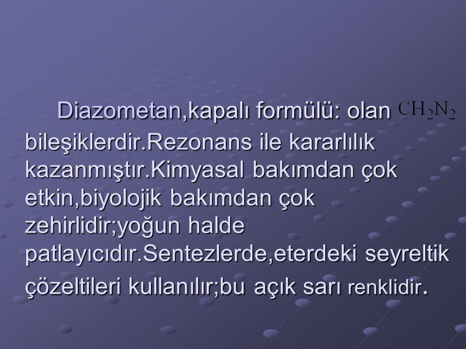 Diazometan,kapalı formülü: olan bileşiklerdir
