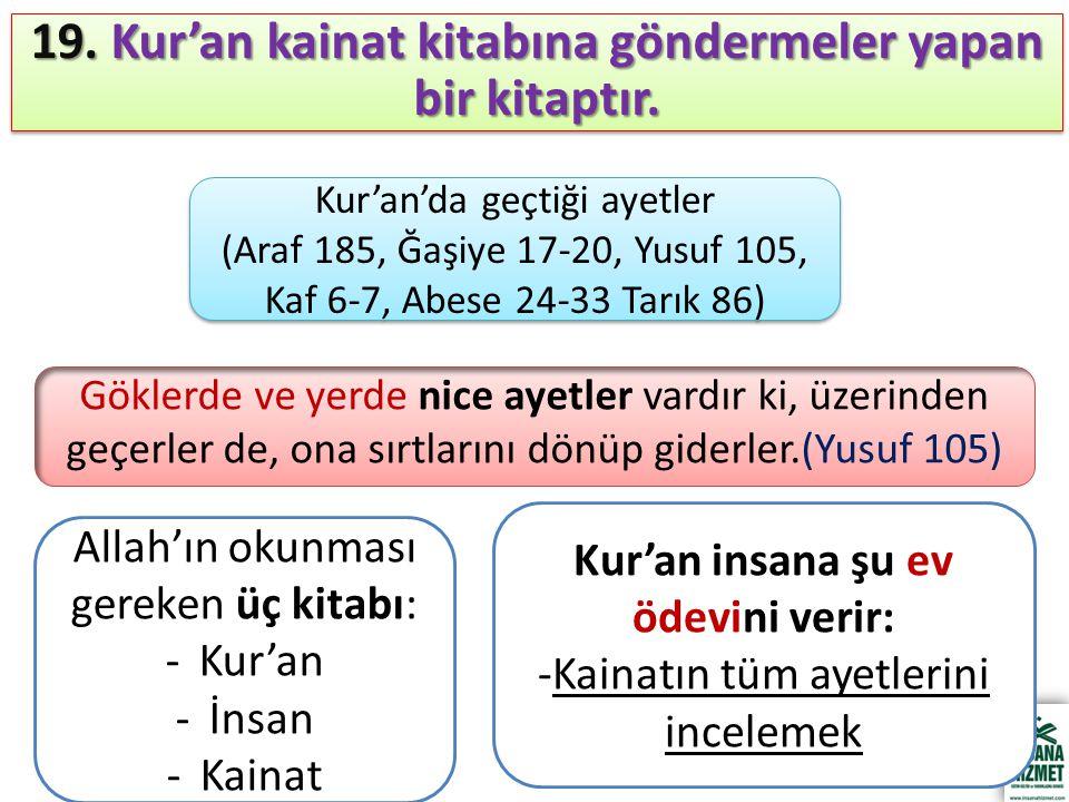 19. Kur'an kainat kitabına göndermeler yapan bir kitaptır.