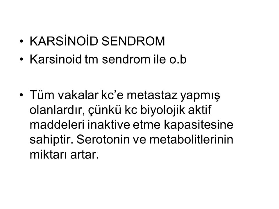KARSİNOİD SENDROM Karsinoid tm sendrom ile o.b.