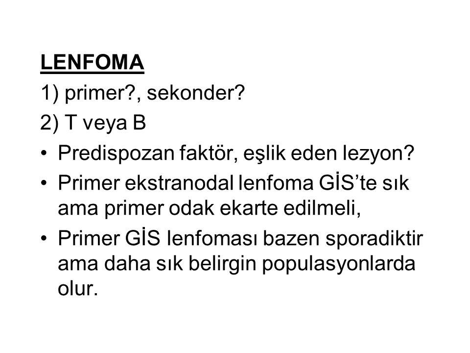 LENFOMA 1) primer , sekonder 2) T veya B. Predispozan faktör, eşlik eden lezyon