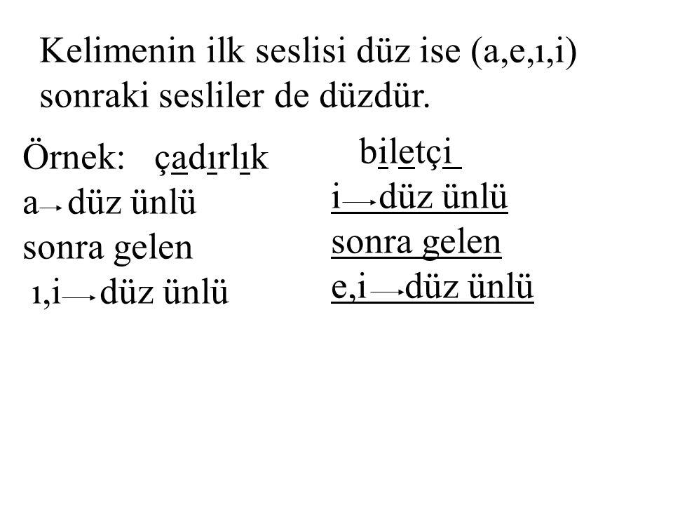 Kelimenin ilk seslisi düz ise (a,e,ı,i)