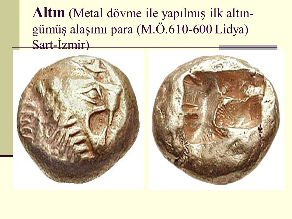 Altın (Metal dövme ile yapılmış ilk altın-gümüş alaşımı para (M. Ö