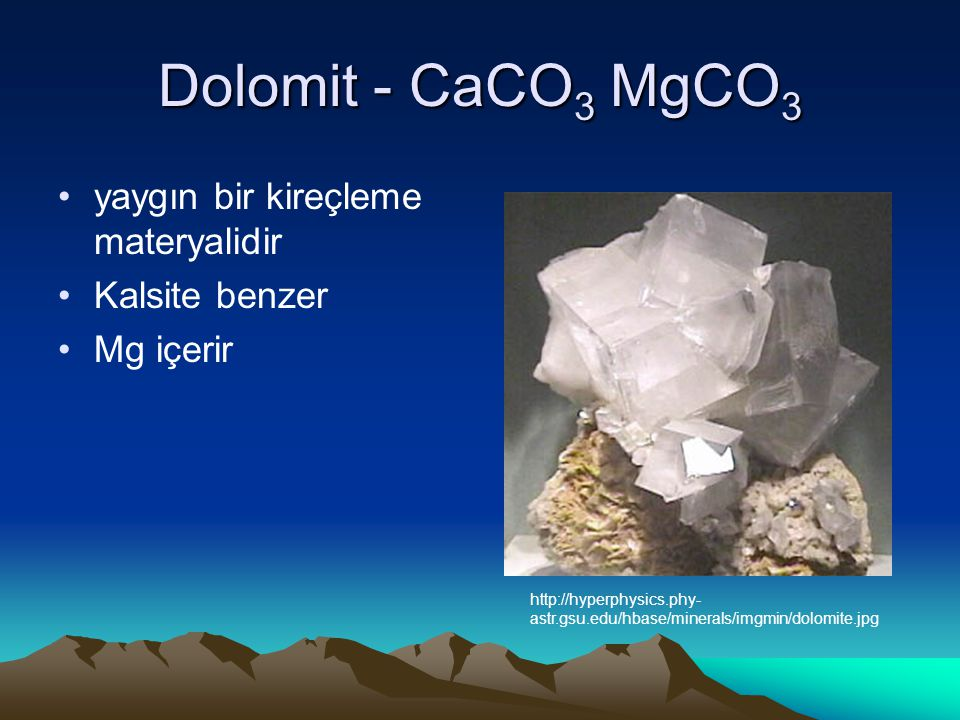 Dolomit - CaCO3 MgCO3 yaygın bir kireçleme materyalidir Kalsite benzer