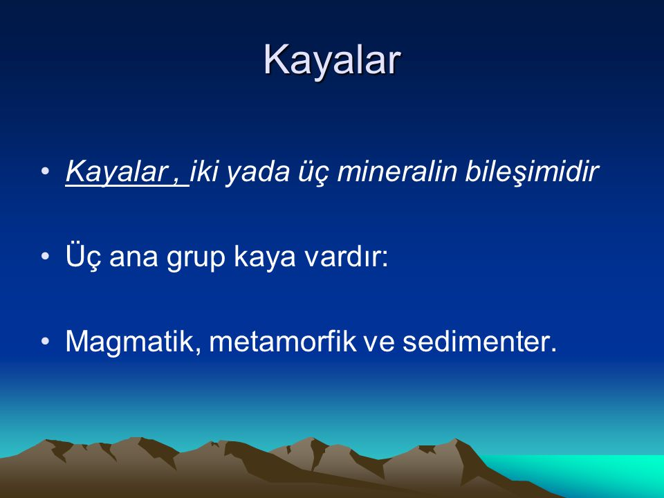 Kayalar Kayalar , iki yada üç mineralin bileşimidir