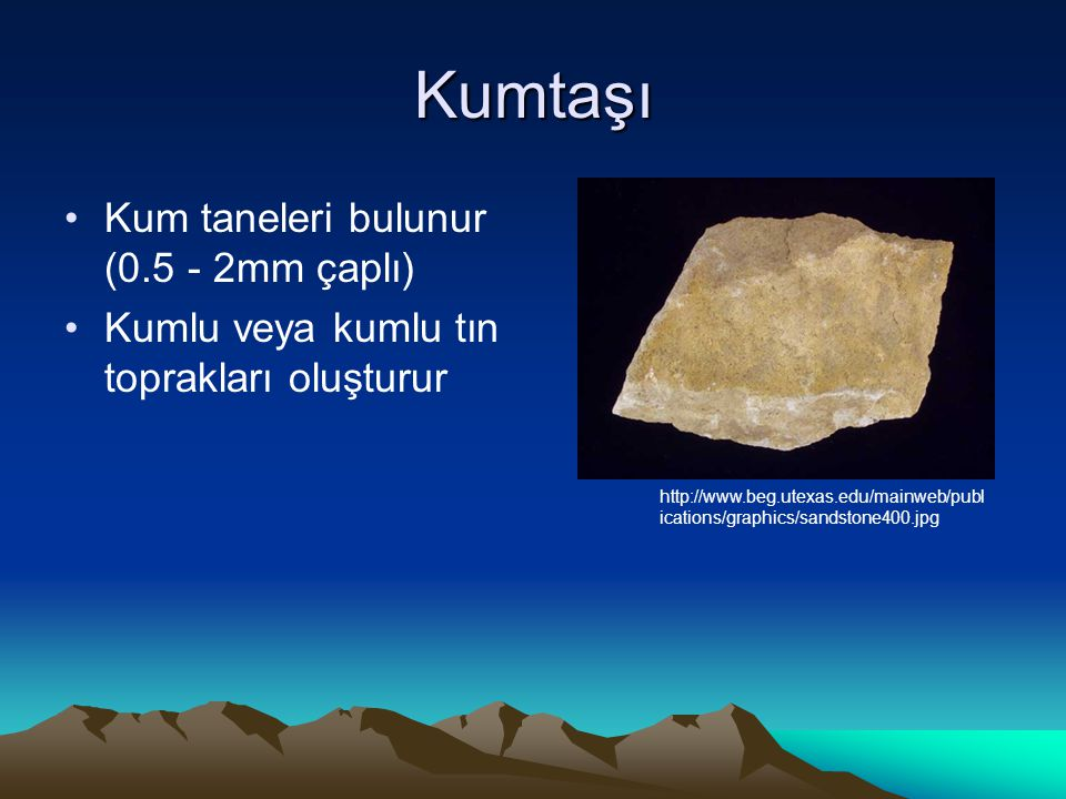 Kumtaşı Kum taneleri bulunur (0.5 - 2mm çaplı)
