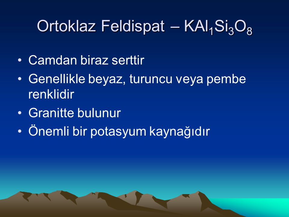 Ortoklaz Feldispat – KAl1Si3O8