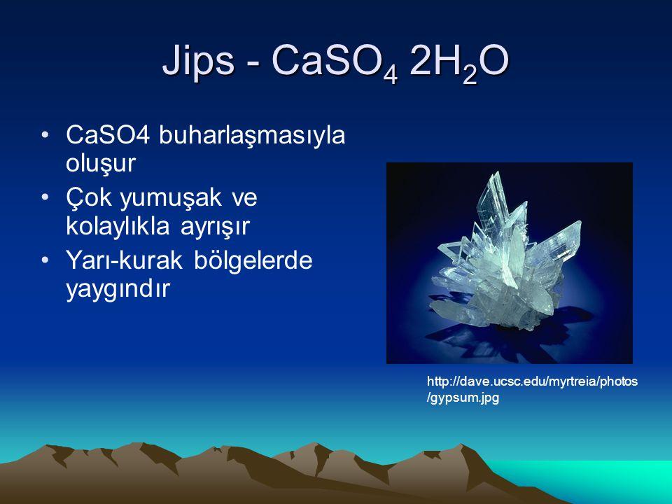 Jips - CaSO4 2H2O CaSO4 buharlaşmasıyla oluşur