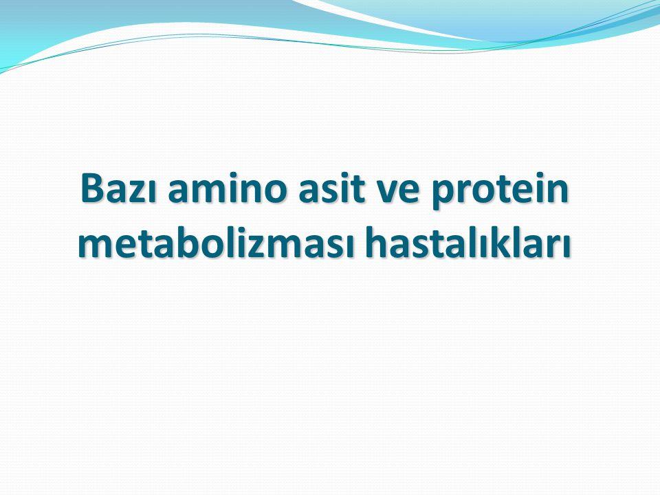 Bazı amino asit ve protein metabolizması hastalıkları