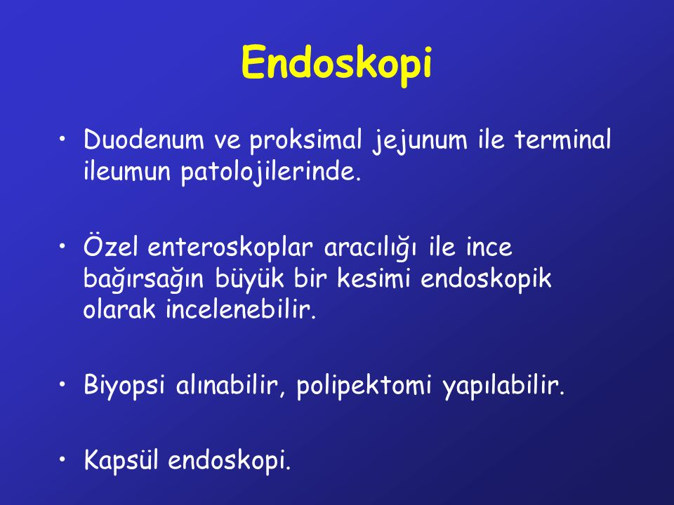 Endoskopi Duodenum ve proksimal jejunum ile terminal ileumun patolojilerinde.