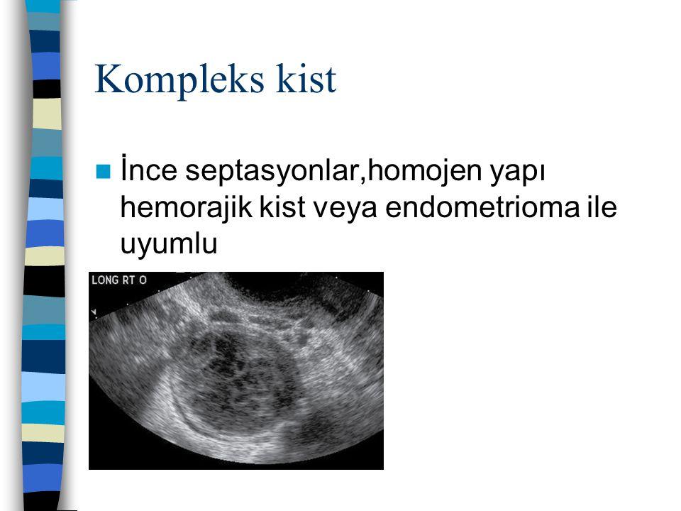 Kompleks kist İnce septasyonlar,homojen yapı hemorajik kist veya endometrioma ile uyumlu