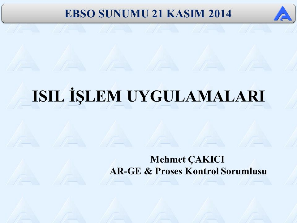 ISIL İŞLEM UYGULAMALARI Mehmet ÇAKICI AR-GE & Proses Kontrol Sorumlusu