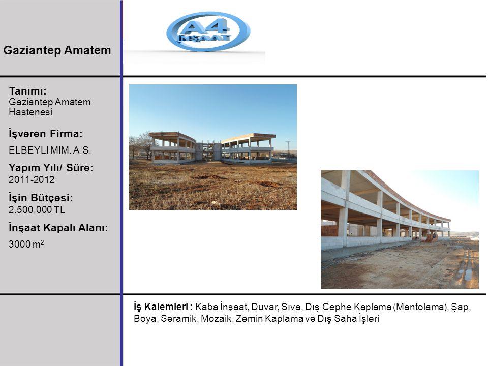 Gaziantep Amatem Tanımı: İşveren Firma: Yapım Yılı/ Süre: 2011-2012