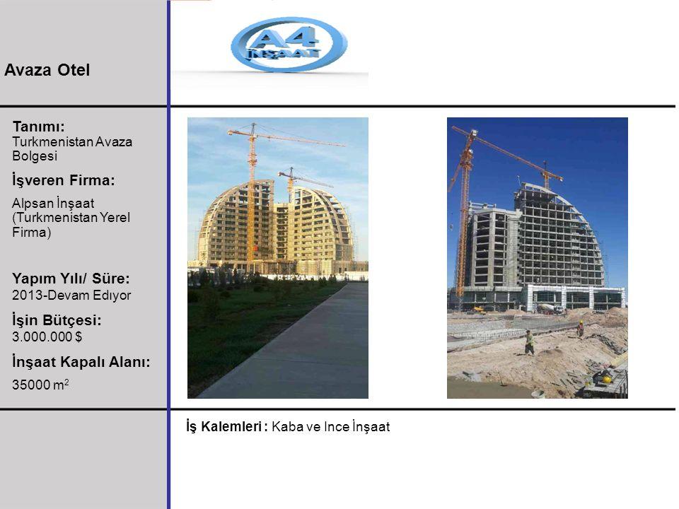 Avaza Otel Tanımı: İşveren Firma: Yapım Yılı/ Süre: 2013-Devam Edıyor