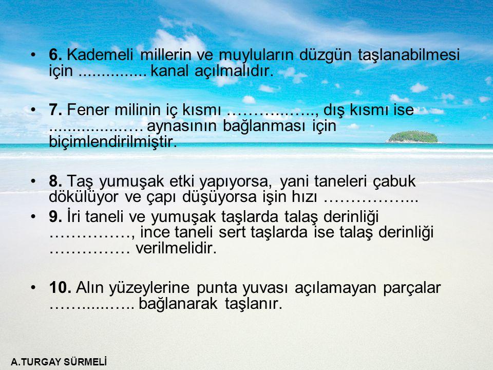 6. Kademeli millerin ve muyluların düzgün taşlanabilmesi için