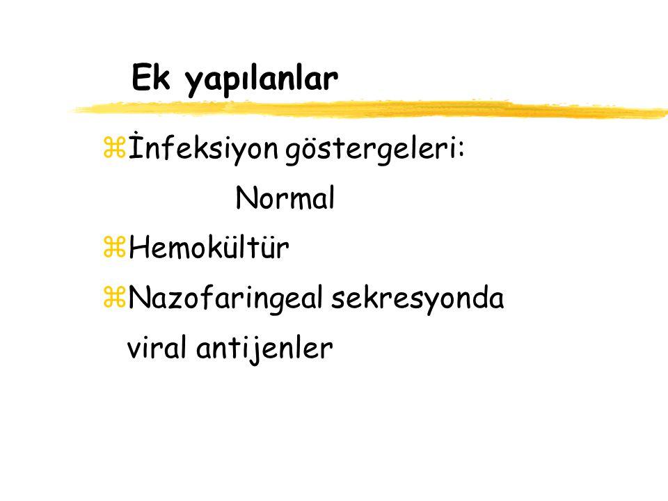 Ek yapılanlar İnfeksiyon göstergeleri: Normal Hemokültür