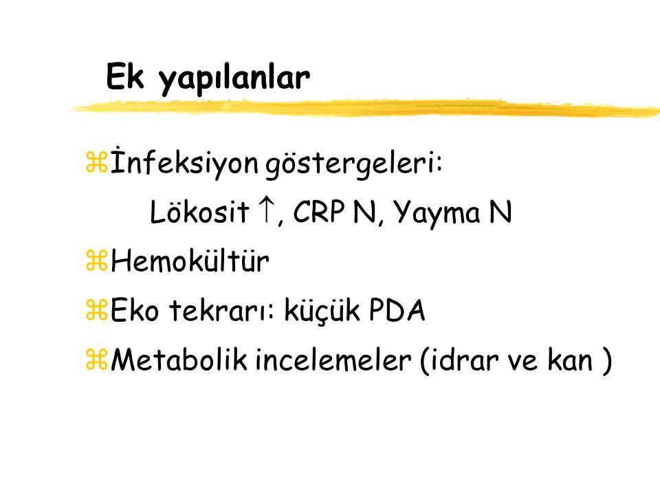 Ek yapılanlar İnfeksiyon göstergeleri: Lökosit , CRP N, Yayma N