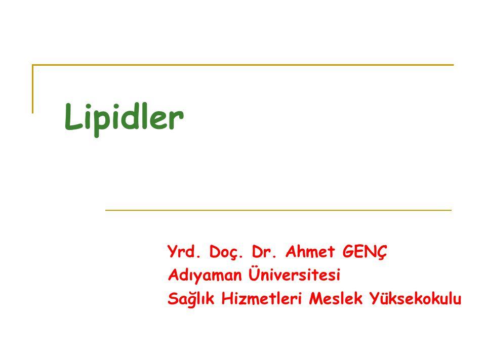 Lipidler Yrd. Doç. Dr. Ahmet GENÇ Adıyaman Üniversitesi