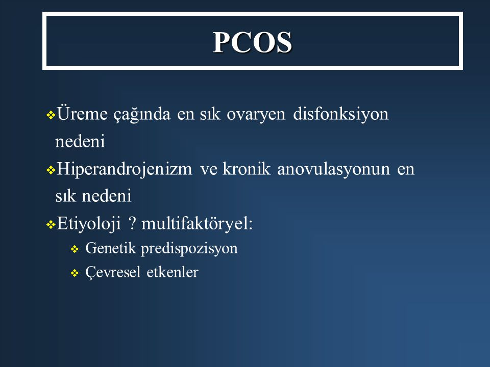 PCOS Üreme çağında en sık ovaryen disfonksiyon nedeni