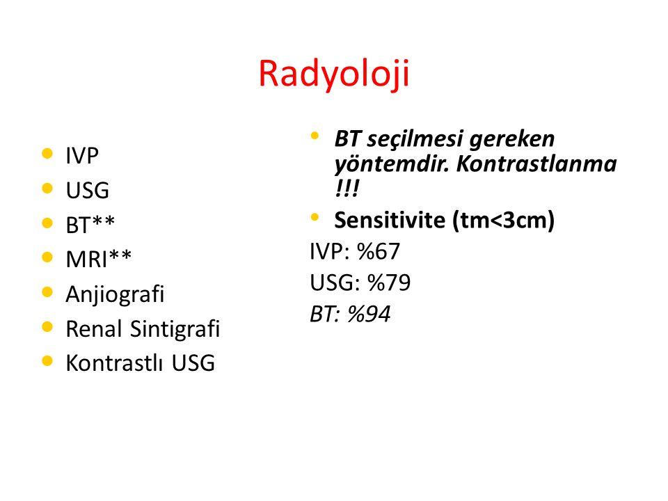Radyoloji BT seçilmesi gereken yöntemdir. Kontrastlanma !!! IVP USG