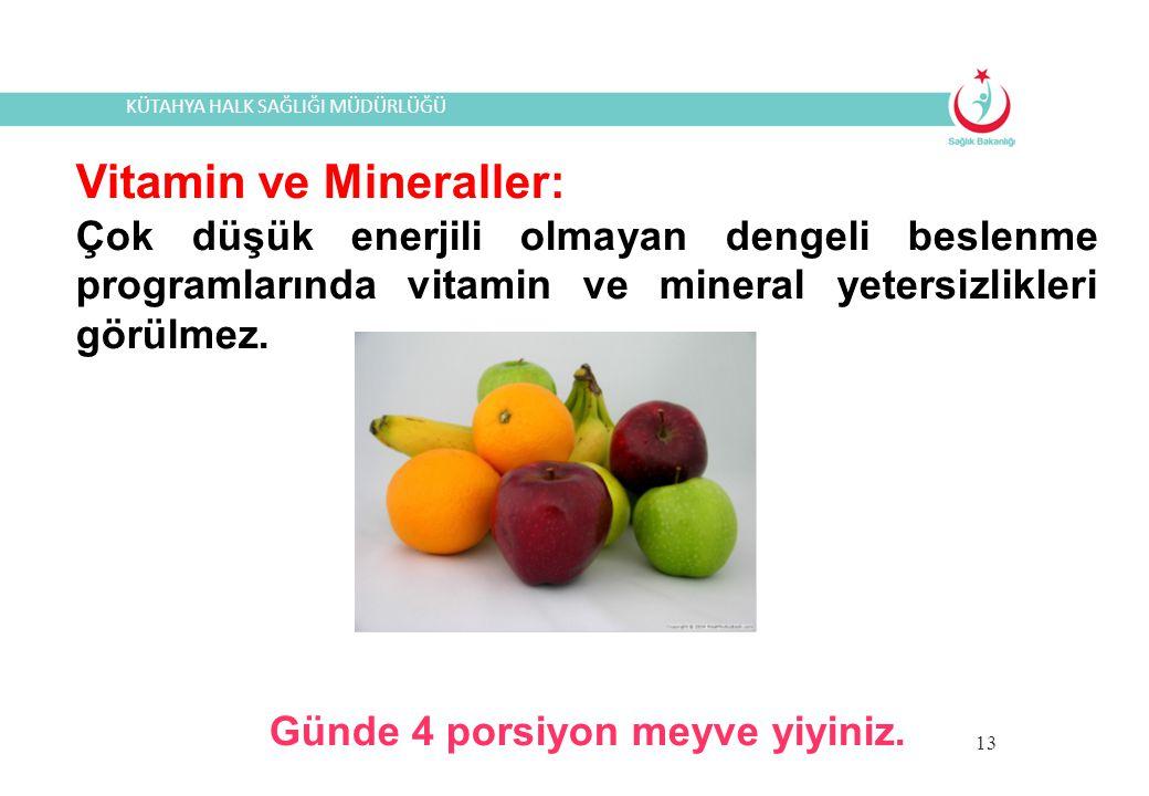 Günde 4 porsiyon meyve yiyiniz.