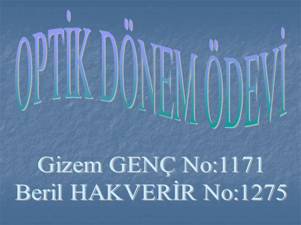 OPTİK DÖNEM ÖDEVİ Gizem GENÇ No:1171 Beril HAKVERİR No:1275
