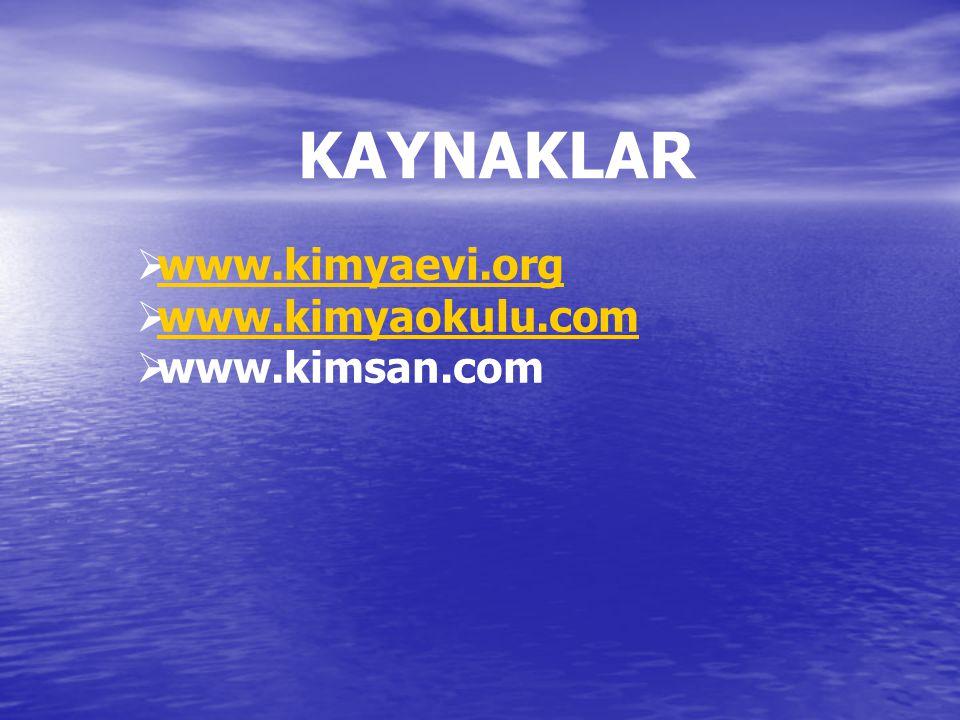 KAYNAKLAR www.kimyaevi.org www.kimyaokulu.com www.kimsan.com