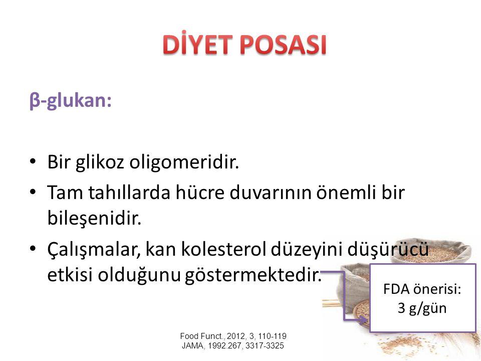 DİYET POSASI β-glukan: Bir glikoz oligomeridir.
