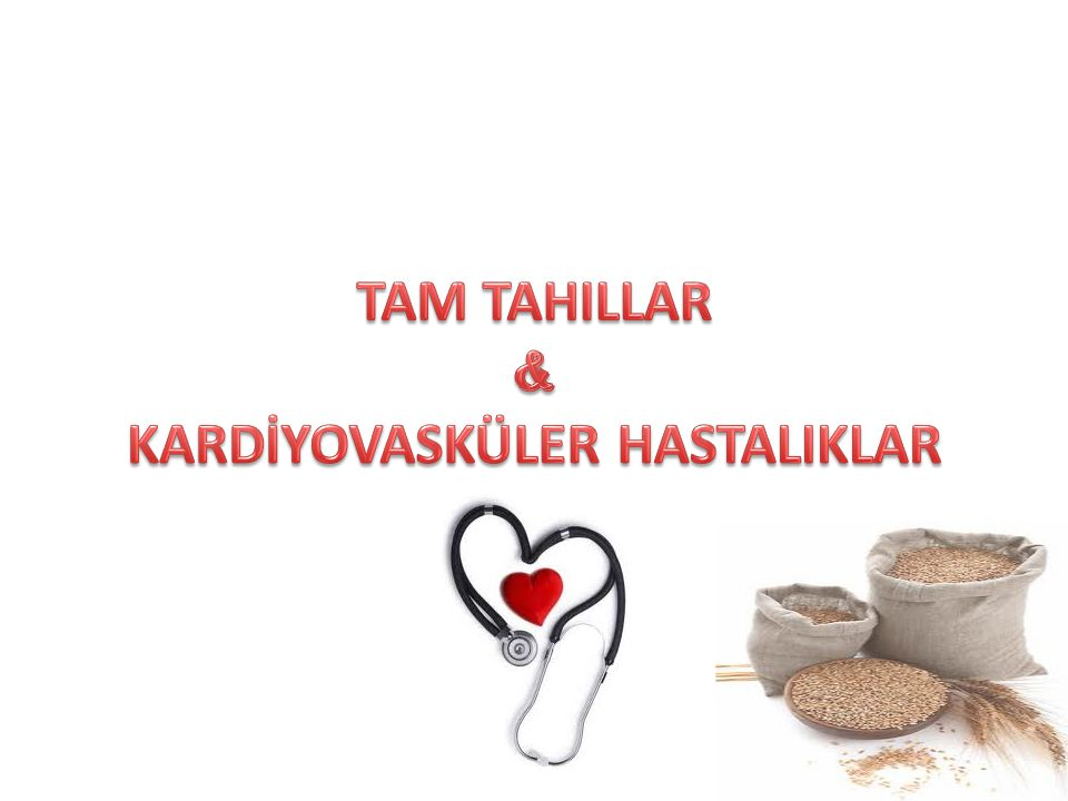 TAM TAHILLAR & KARDİYOVASKÜLER HASTALIKLAR