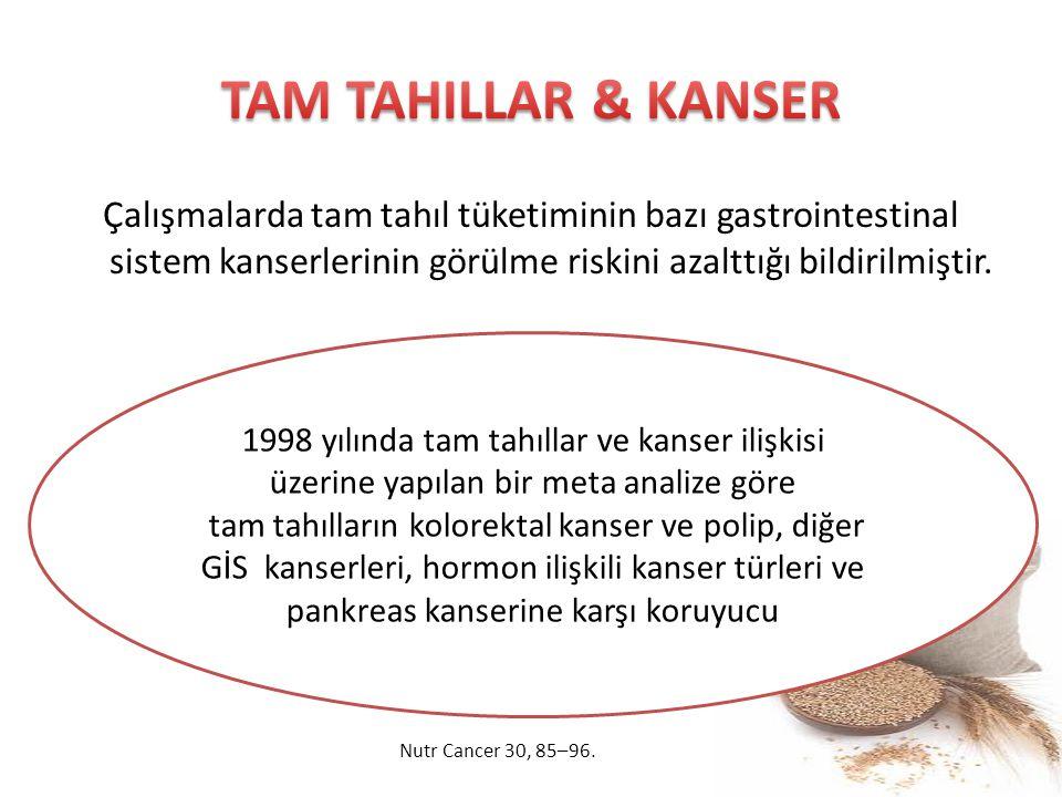 TAM TAHILLAR & KANSER Çalışmalarda tam tahıl tüketiminin bazı gastrointestinal sistem kanserlerinin görülme riskini azalttığı bildirilmiştir.