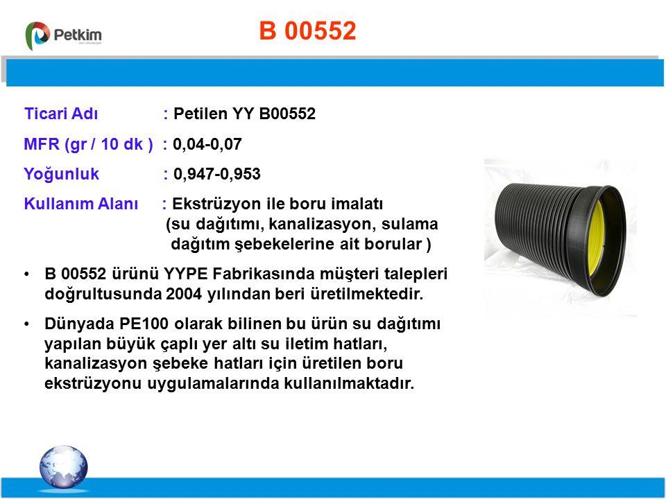 B 00552 Ticari Adı : Petilen YY B00552. MFR (gr / 10 dk ) : 0,04-0,07. Yoğunluk : 0,947-0,953.