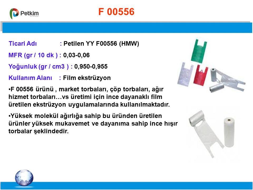 F 00556 Ticari Adı : Petilen YY F00556 (HMW) MFR (gr / 10 dk ) : 0,03-0,06. Yoğunluk (gr / cm3 ) : 0,950-0,955.