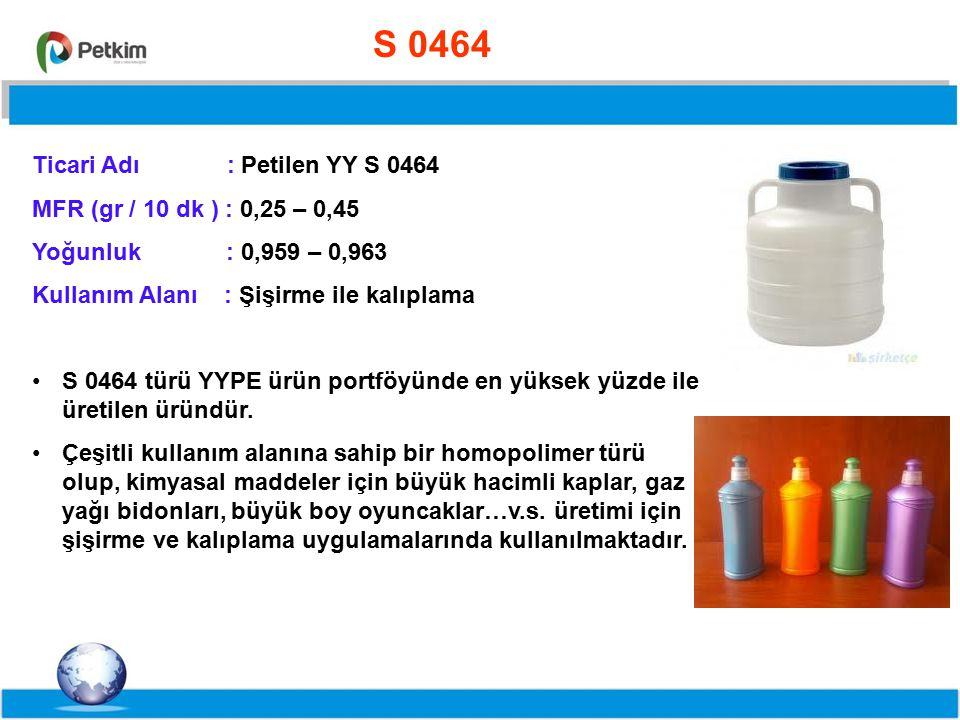 S 0464 Ticari Adı : Petilen YY S 0464. MFR (gr / 10 dk ) : 0,25 – 0,45. Yoğunluk : 0,959 – 0,963.