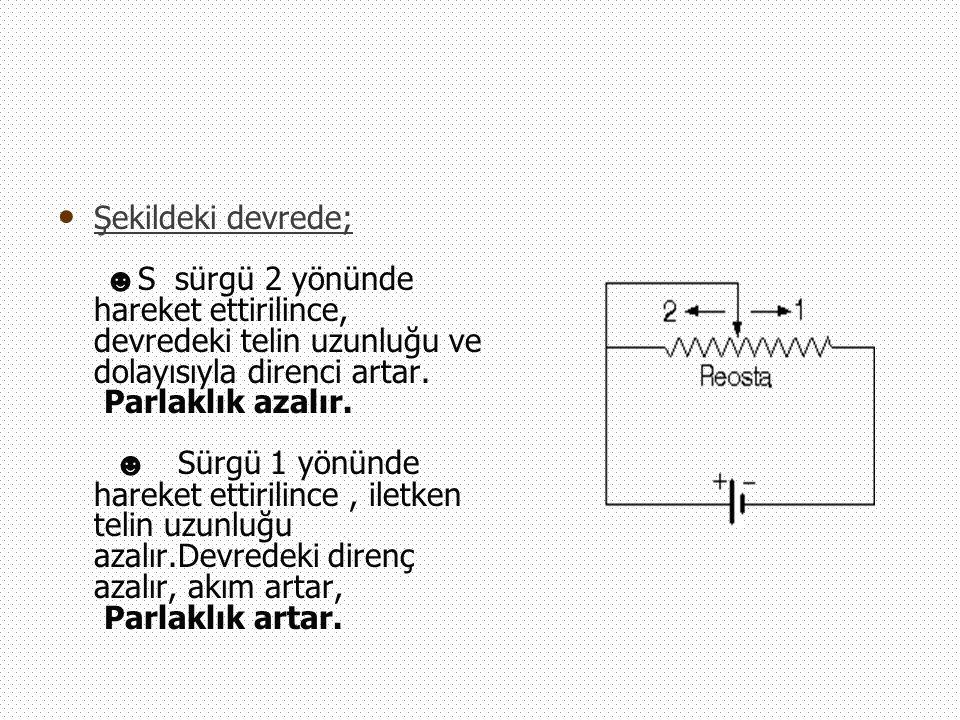 Şekildeki devrede; ☻S sürgü 2 yönünde hareket ettirilince, devredeki telin uzunluğu ve dolayısıyla direnci artar.