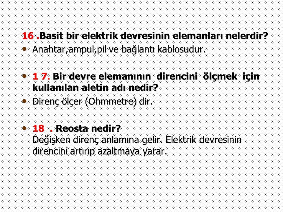 16 .Basit bir elektrik devresinin elemanları nelerdir