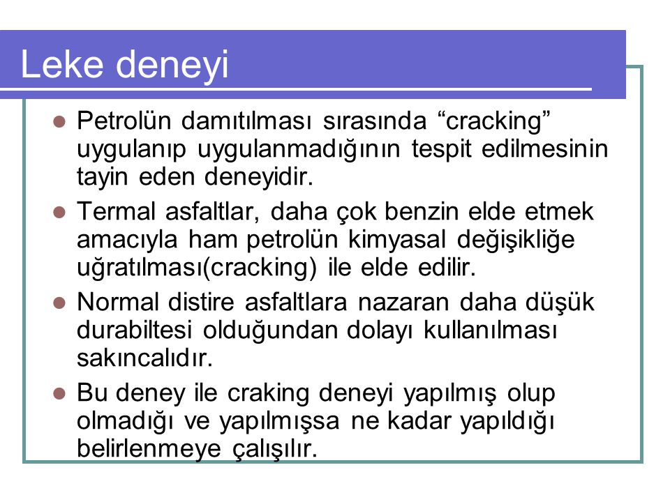 Leke deneyi Petrolün damıtılması sırasında cracking uygulanıp uygulanmadığının tespit edilmesinin tayin eden deneyidir.