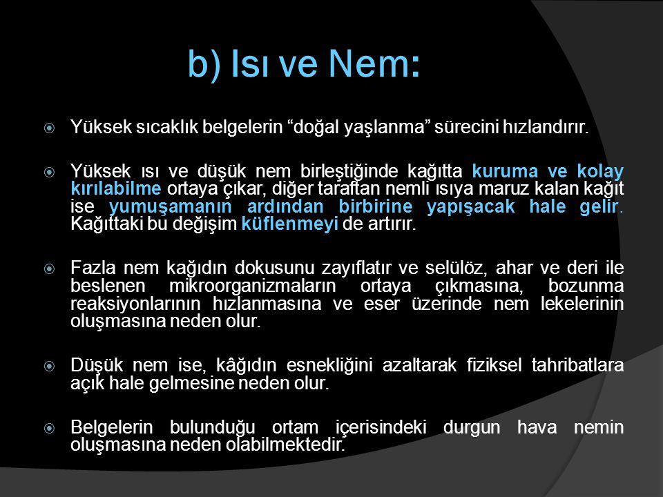 b) Isı ve Nem: Yüksek sıcaklık belgelerin doğal yaşlanma sürecini hızlandırır.
