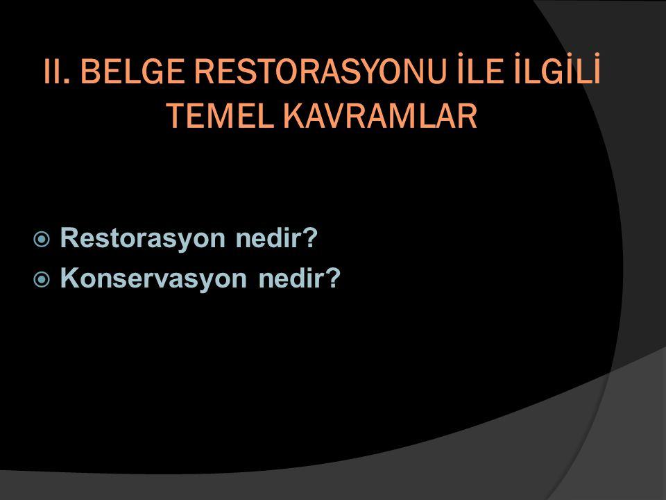 II. BELGE RESTORASYONU İLE İLGİLİ TEMEL KAVRAMLAR