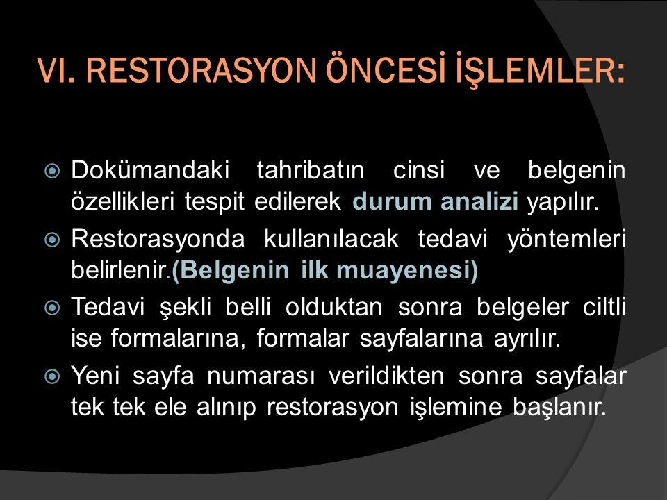 VI. RESTORASYON ÖNCESİ İŞLEMLER: