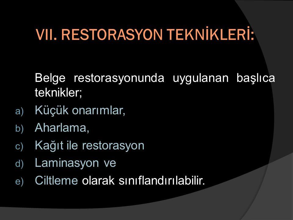 VII. RESTORASYON TEKNİKLERİ:
