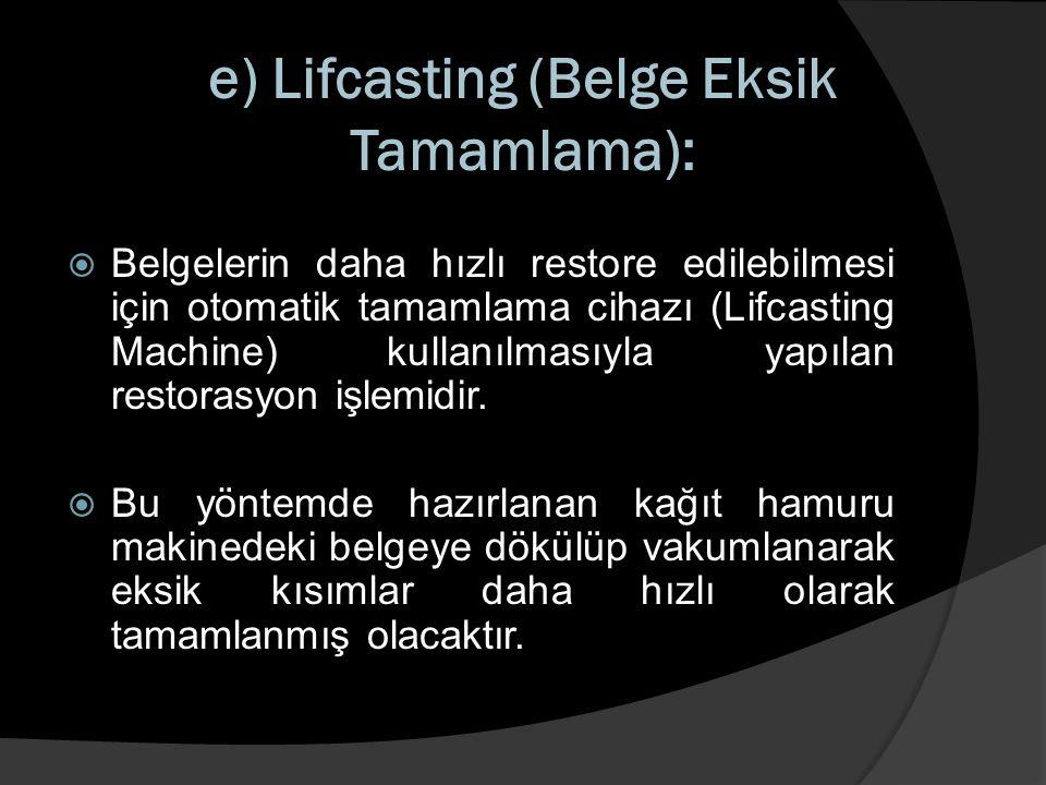 e) Lifcasting (Belge Eksik Tamamlama):