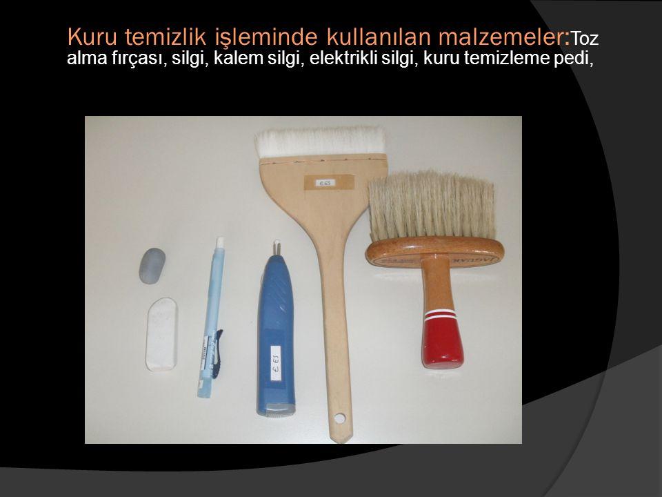 Kuru temizlik işleminde kullanılan malzemeler:Toz alma fırçası, silgi, kalem silgi, elektrikli silgi, kuru temizleme pedi,