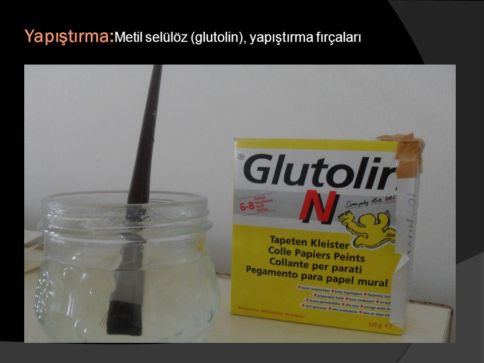 Yapıştırma:Metil selülöz (glutolin), yapıştırma fırçaları