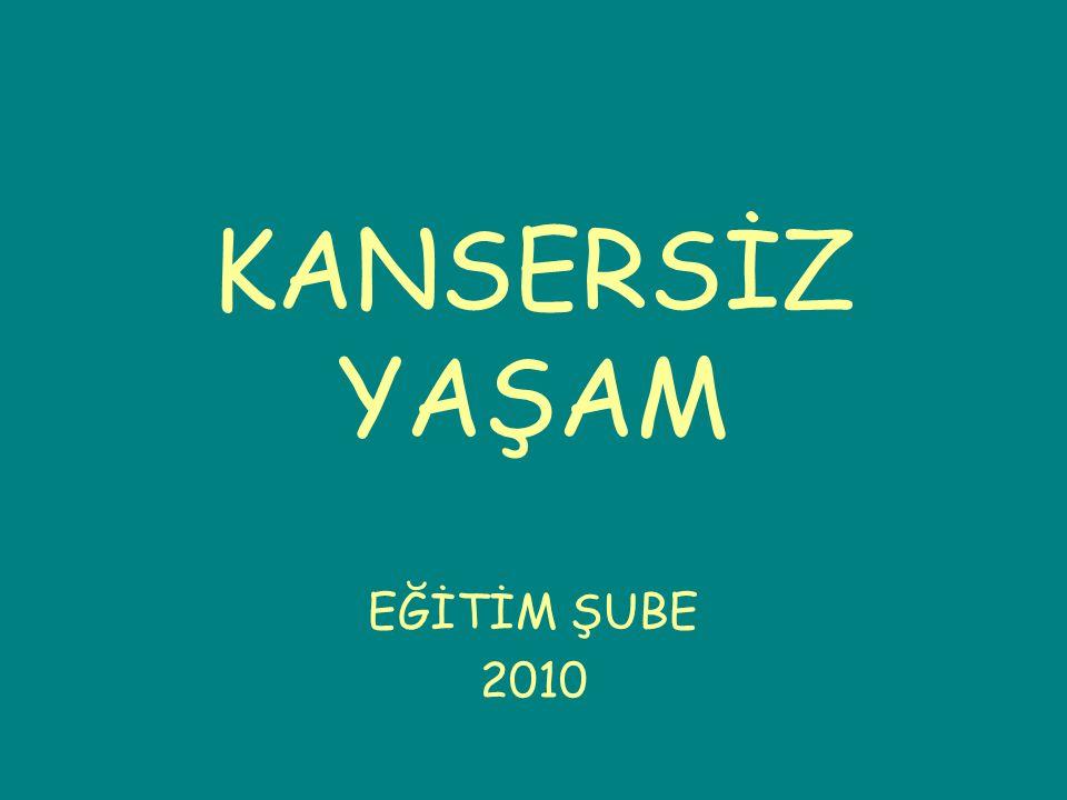 KANSERSİZ YAŞAM EĞİTİM ŞUBE 2010