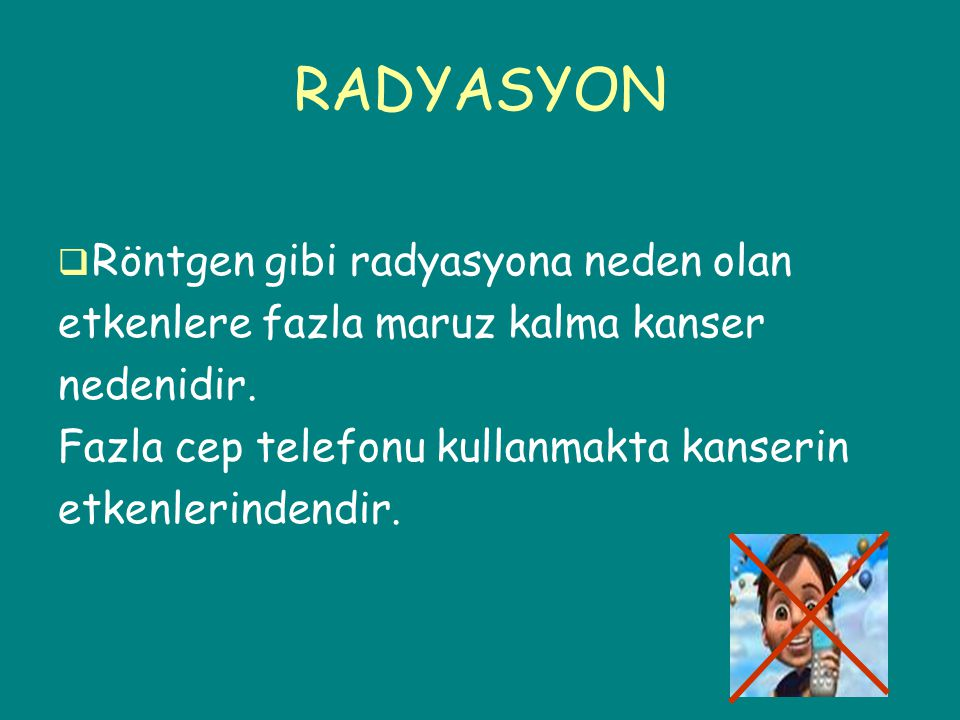 RADYASYON Röntgen gibi radyasyona neden olan