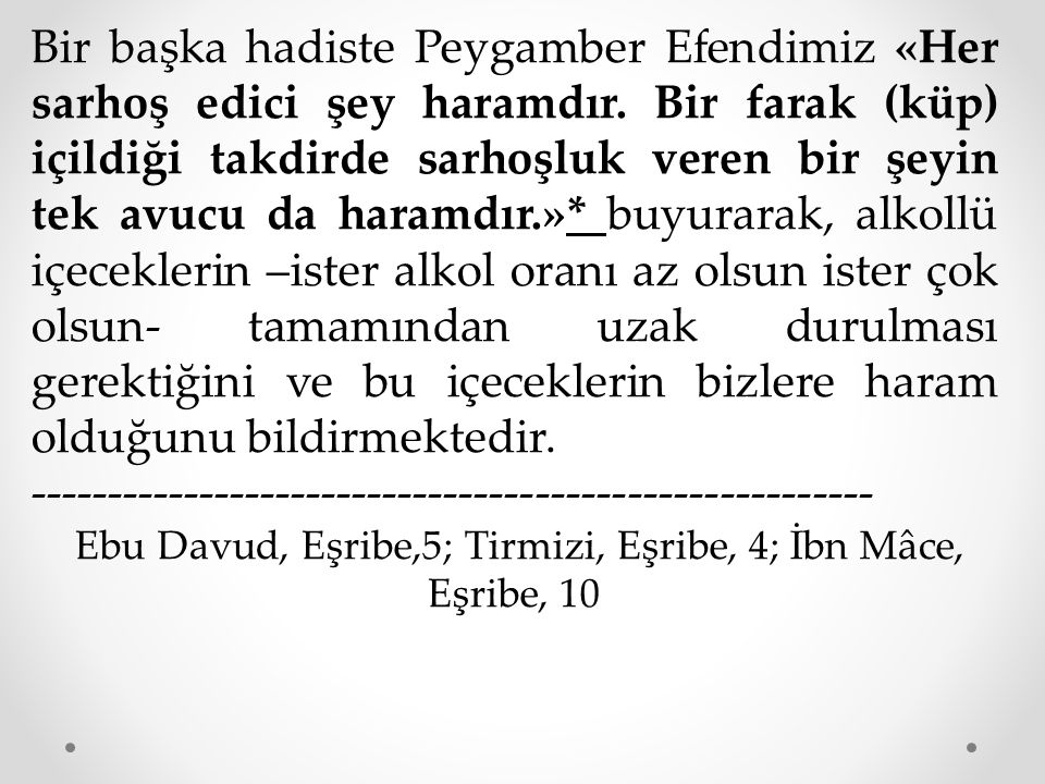 Ebu Davud, Eşribe,5; Tirmizi, Eşribe, 4; İbn Mâce, Eşribe, 10