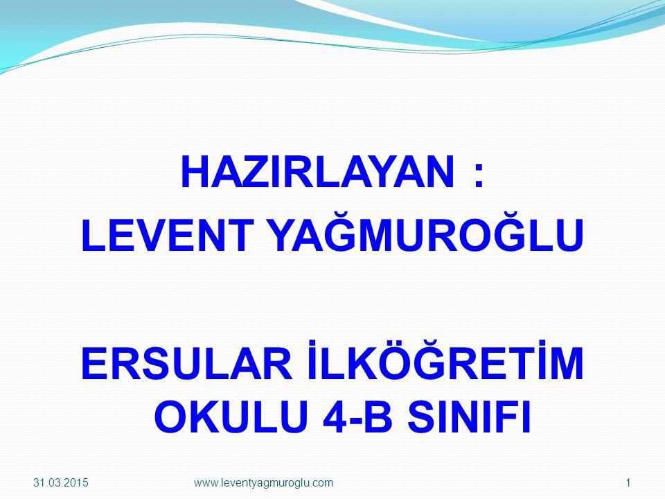 HAZIRLAYAN : LEVENT YAĞMUROĞLU ERSULAR İLKÖĞRETİM OKULU 4-B SINIFI