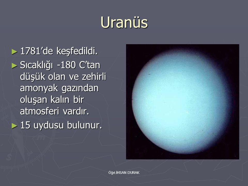Uranüs 1781'de keşfedildi. Sıcaklığı -180 C'tan düşük olan ve zehirli amonyak gazından oluşan kalın bir atmosferi vardır.